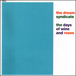 The Dream Syndicate, The Days of Wine and Roses