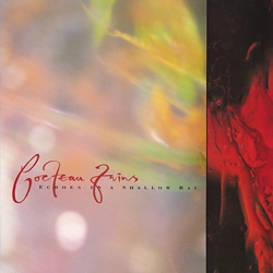 Cocteau Twins, Echoes in a Shallow Bay