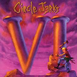 Circle Jerks, VI