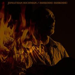 Jonathan Richman, Ishkode! Ishkode!