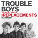 Trouble Boys by Bob Mehr