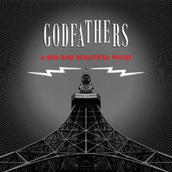 Godfathers, A Big, Bad Beautiful Noise