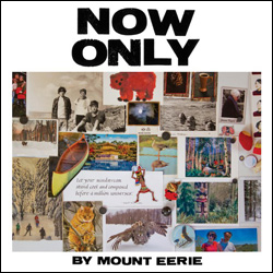 Mount Eerie, Now Only