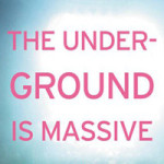 The Underground Is Massive by Michelangelo Matos